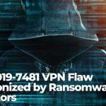 CVE-2019-7481 VPN Flaw Weaponized by Ransomware Operators-sensorstechforum