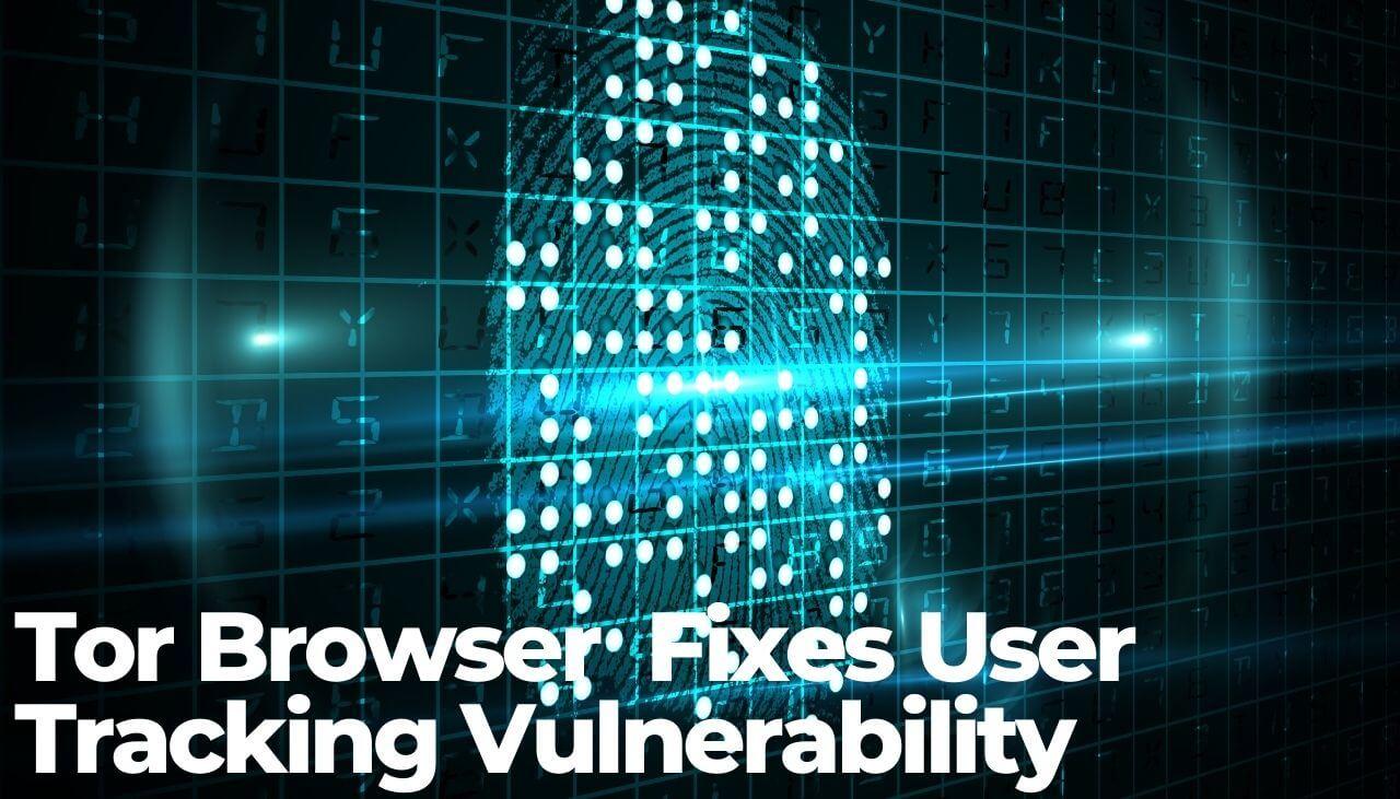 Tor Browser Version 10.0.18 Fixes User Tracking Vulnerability-sensorstechforum