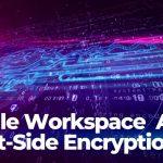 google adds client-side encryption to google workspace-sensorstechforum