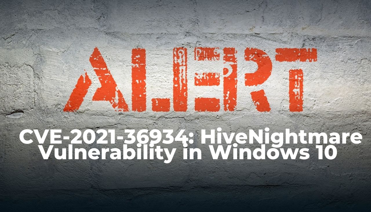 CVE-2021-36934 Vulnerabilidad grave de HiveNightmare en Windows 10