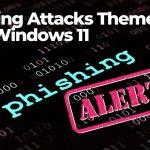 Latest Phishing Attacks Themed with Windows 11 -sensorstechforum
